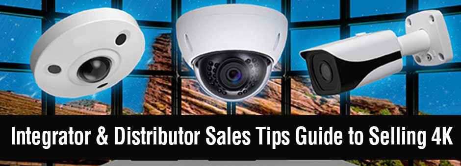 Security Integrator and Distributor Guide to Selling 4K Security Systems