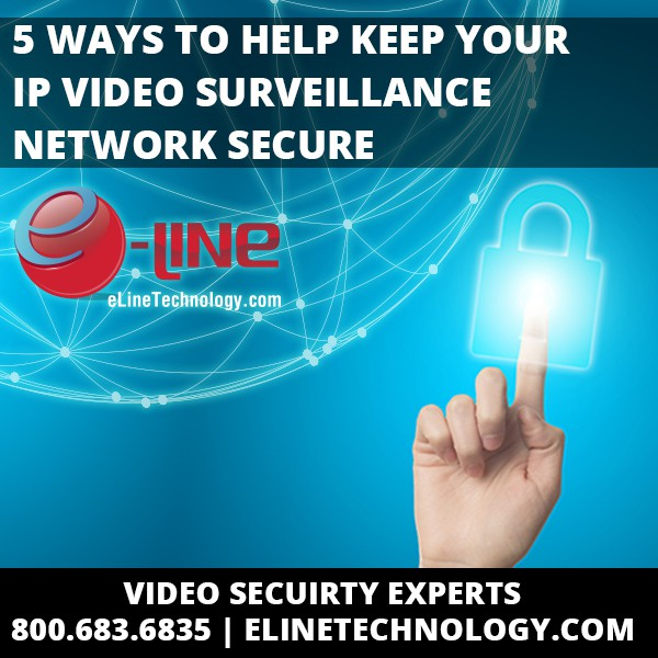 5 ways to help keep your IP Video Surveillance Network Secure