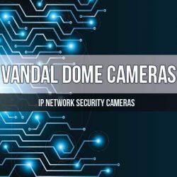 Vandal Dome IP Cameras