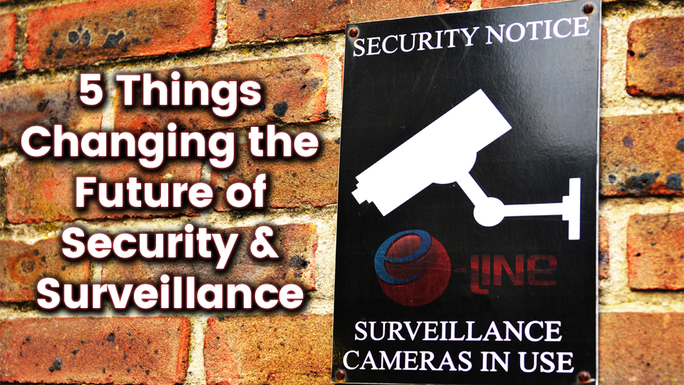 5 Things Changing the Future of Security & Surveillance